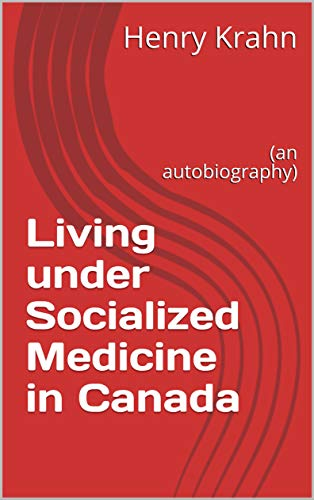 Living under Socialized Medicine in Canada: (an autobiography)