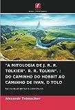 'A MITOLOGIA DE J. R. R. TOLKIEN'. R. R. TOLKIN'. : DO CAMINHO DO HOBBIT AO CAMINHO DE IVAN, O TOLO: RECOLHA DE ARTIGOS CIENTÍFICOS