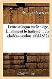 Lettre et leçon sur le siège, la nature et le traitement du choléra-morbus (Sciences) (French Edition)