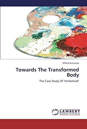 """Towards The Transformed Body: The Case Study Of """"Unshelved"""""""