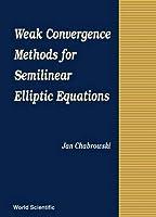 Weak Covergence Methods for Semilinear Elliptic Equations
