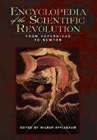 Encyclopedia of the Scientific Revolution: From Copernicus to Newton (Garland Reference Library of the Humanities) by Unknown(2000-06-15)