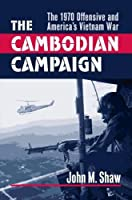 The Cambodian Campaign: The 1970 Offensive and America's Vietnam War (Modern War Studies)