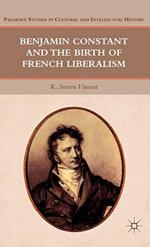 Benjamin Constant and the Birth of French Liberalism (Palgrave Studies in Cultural and Intellectual History)の詳細を見る