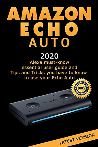 Amazon Echo Auto: Alexa essential user guide and Tips and Tricks you have to know to use your Echo Auto