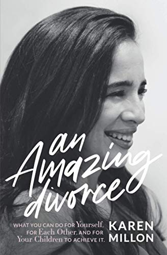 An Amazing Divorce: What you Can Do For Yourself, For Each Other and for The Children to Achieve it