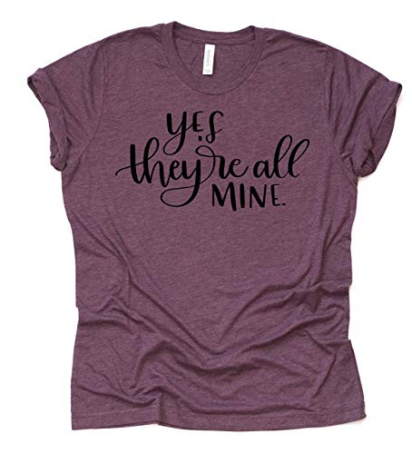 Yes They are All Mine! - Womens momlife mom motherhood t Shirt Misses Unisex and Plus Size Tee Ladies Top - Assorted Colors Available