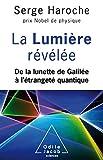 La Lumière révélée - De la lunette de Galilée à l'étrangeté quantique