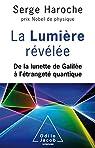 La Lumière révélée: De la lunette de Galilée à l'étrangeté quantique par Haroche