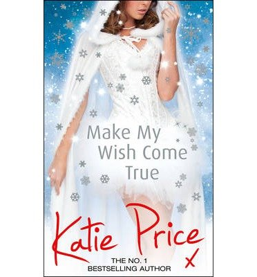 [(Make My Wish Come True)] [ By (author) Katie Price ] [October, 2014]