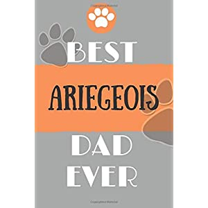 Best Ariegeois Dad Ever: Lined Journal / notebook color Gift, 120 Pages, 6x9, Soft Cover, Matte Finish 24