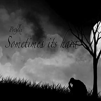 Sometimes Its Hard