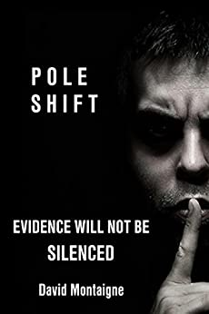 Pole Shift: Evidence Will Not Be Silenced by [David Montaigne]