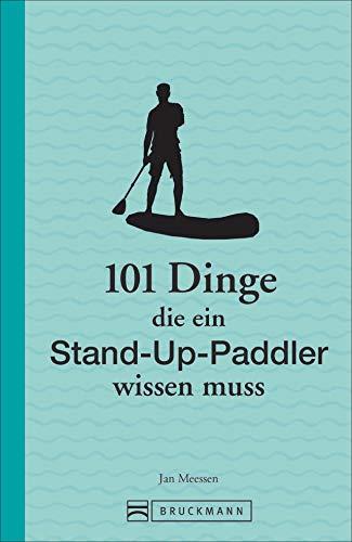 101 Dinge, die ein Stand-Up-Paddler wissen muss (101 Dinge, die Sie über ... wissen müssen)