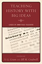 Teaching History with Big Ideas: Cases of Ambitious Teachers (English Edition)