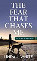 The Fear That Chases Me (K-9 Search & Rescue, 2)