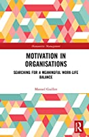 Motivation in Organisations: Searching for a Meaningful Work-Life Balance (Humanistic Management)
