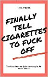 Quit Smoking: Finally Tell Cigarettes to Fuck Off: The Easy Way to Quit Smoking in 96 Hours or Less