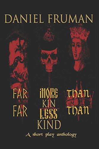 Far More Than Kin, Far Less Than Kind: A short play anthology
