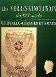 Les verres à inclusion du XIXe siècle. Cristallo-cérames et émaux.