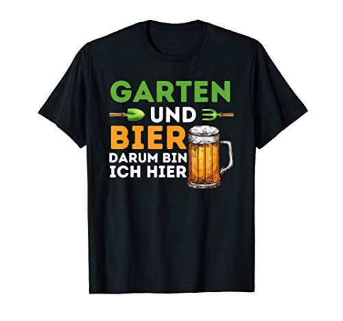 Garten und Bier Darum Bin Ich Hier - Gärtner Hobbygärtner T-Shirt