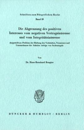 Die Abgrenzung des positiven Interesses vom negativen Vertragsinteresse und vom Integritätsinteresse,: dargestellt am Problem der Haftung des ... für Schäden infolge von Sachmängeln.