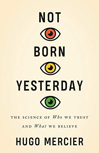 Image of Not Born Yesterday: The Science of Who We Trust and What We Believe