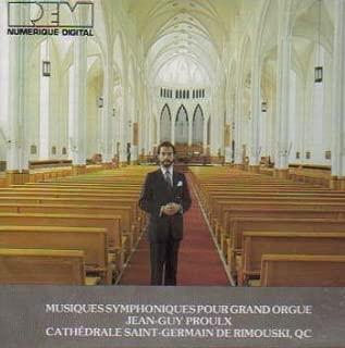 Jean-Guy Proulx. Musiques Symphoniques Pour Grand Orgue (Cathedrale Saint-Germain De Rimouski, QC)