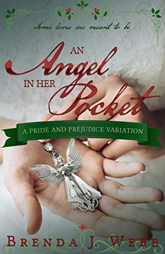 AN ANGEL IN HER POCKET: A Pride and Prejudice Variation by [Brenda J. Webb]