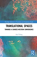 Translational Spaces: Towards a Chinese-Western Convergence (Routledge Advances in Translation and Interpreting Studies)