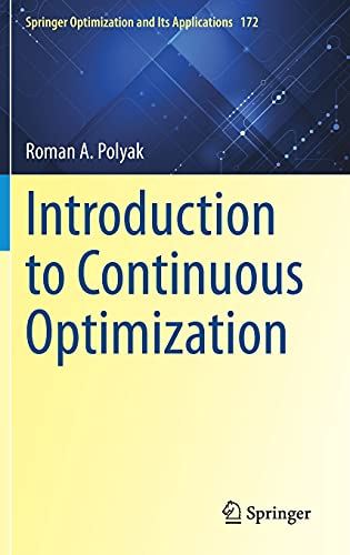 Compare Textbook Prices for Introduction to Continuous Optimization Springer Optimization and Its Applications, 172 1st ed. 2021 Edition ISBN 9783030687113 by Polyak, Roman A.