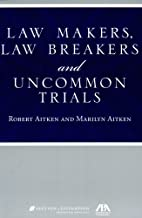 Law Makers, Law Breakers and Uncommon Trials