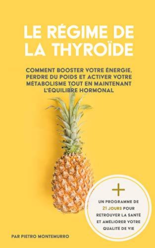 Le Régime de la Thyroïde: Comment booster votre énergie, perdre du poids et activer votre métabolisme tout en maintenant l'équilibre hormonal (Être en forme et en bonne santé t. 2)