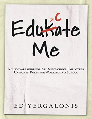 EduKate Me: A Survival Guide for All New School Employees: Unspoken Rules for Working in a School (English Edition)