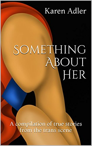 Something About Her: A compilation of true stories from the trans scene