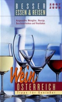 Österreich Weinführer 2007/2008: Ausgesuchte Weingüter, Heurige, Buschenschenken und Vinotheken