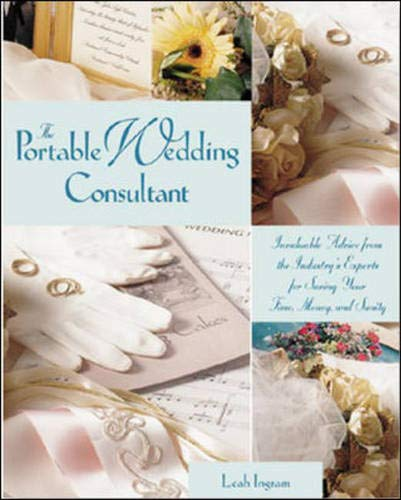 The Portable Wedding Consultant : Invaluable Advice from the Industry's Experts for Saving Your Time, Money and Sanity