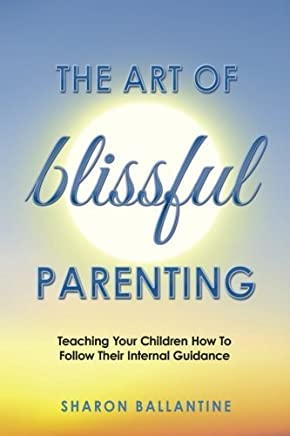 The Art of Blissful Parenting by Sharon Ballantine (2015-11-24)