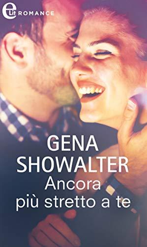 Ancora più stretto a te (eLit) (The Original Heartbreakers Vol. 3) di [Gena Showalter]