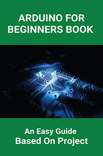 Arduino For Beginners Book: An Easy Guide Based On Project: Arduino Rgb Color Codes (English Edition)