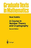 A Course in Number Theory and Cryptography (Graduate Texts in Mathematics) (Graduate Texts in Mathematics (114))
