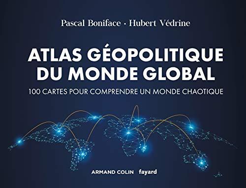 Atlas géopolitique du monde global : 100 cartes pour comprendre un monde chaotique (Hors Collection)