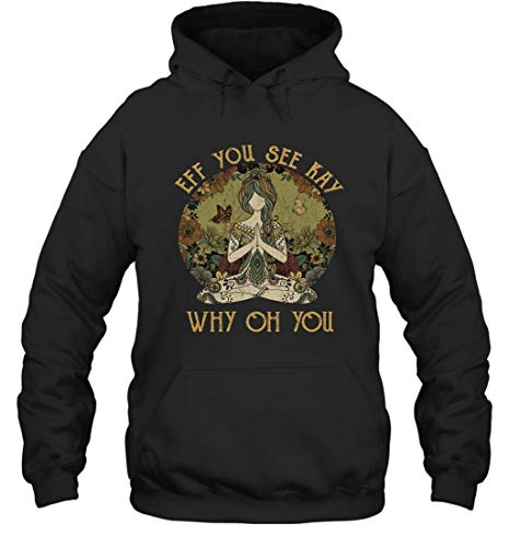 Eff You See Kay Why Oh You Tattooed Yoga Vintage Hoodie Shirt Hoodie (Black;3XL)