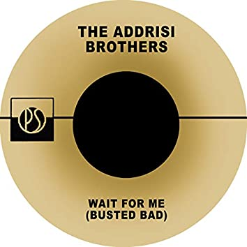 Wait for Me (Busted Bad)