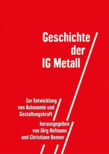 Geschichte der IG Metall: Zur Entwicklung von Autonomie und Gestaltungskraft