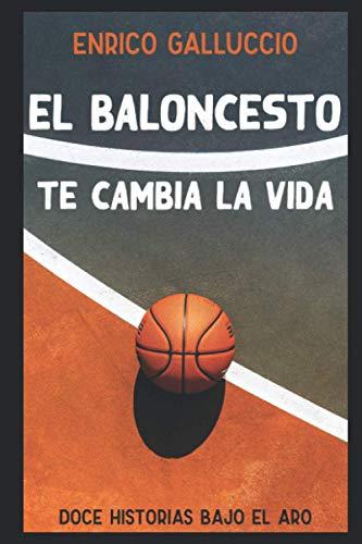 El baloncesto te cambia la vida: Doce historias bajo el aro