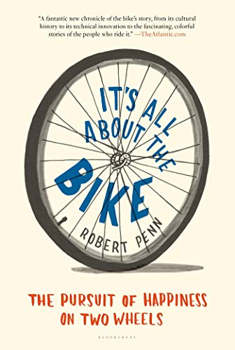 Compare Textbook Prices for It's All About the Bike: The Pursuit of Happiness on Two Wheels Reprint Edition ISBN 9781608195756 by Penn, Robert