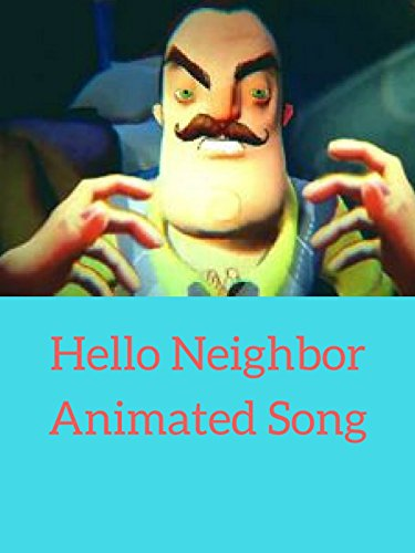 Hello Neighbor Animated Song