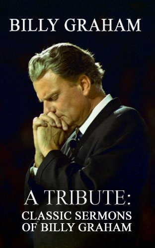 Billy Graham A Tribute: Classic Sermons of Billy Graham (English Edition)