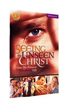 Seeing The Unseen Christ: How His Presence Tranforms Life (Adult Journal) 157849219X Book Cover